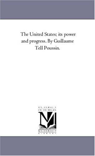 The United States; Its Power and Progress. by Guillaume Tell Poussin.