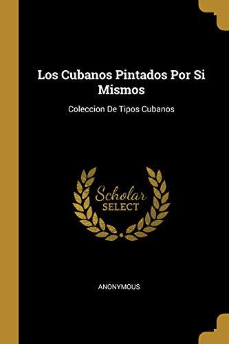 Los Cubanos Pintados Por Si Mismos Coleccion de Tipos Cubanos  [Anonymous] (Tapa Blanda)