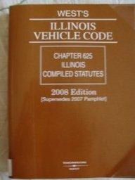 West's Illinois Vehicle Code 2008: Chapter 625 Illinois Compiled Statutes