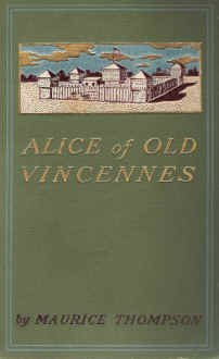 Alice of old Vincennes, MAURICE THOMPSON
