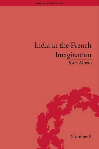 India in the French Imagination: Peripheral Voices, 1754–1815 (Empires in Perspective)