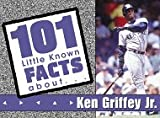 img - for Ken Griffey, Jr (101 Little Known Fact about) book / textbook / text book