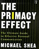 The Primacy Effect: The Ultimate Guide to Personal Communications Skills (0752811878) by Shea, Michael