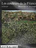 img - for Les couleurs de la France: Maisons et paysages (French Edition) book / textbook / text book
