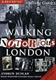 Andrew Duncan Walking Notorious London: From Gunpowder Plot to Gangland: Walks Through London's Dark History (Walking Series)