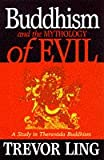 Buddhism and the Mythology of Evil: A Study in Theravada Buddhism (1851681329) by Ling, Trevor