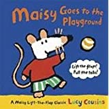 Maisy Goes to the Playground: A Maisy Lift-the-Flap Classic ~ Lucy Cousins