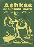 img - for ASHKEE OF SUNSHINE WATER - A Navaho Indian boy book / textbook / text book