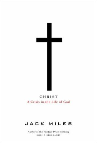 Christ: A Crisis in the Life of God, JACK MILES