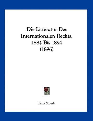 Die Litteratur Des Internationalen Rechts, 1884 Bis 1894 (1896)