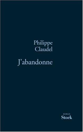 J'abandonne - Philippe Claudel