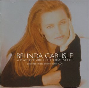 Belinda Carlisle - A Place on Earth: The Greatest Hits (Limited Edition) - Zortam Music