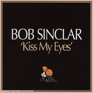 Bob Sinclair - Kiss My Eyes - Maxi CD - Zortam Music