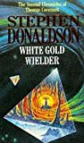 White Gold Wielder (The Second Chronicles of Thomas Covenant, Book 3) Stephen Donaldson