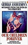 Our Children Forever: George Anderson's Messages From Children on the Other Side (0425141381) by Joel Martin