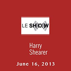 Le Show, June 16, 2013 | [Harry Shearer]