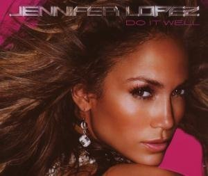 Jennifer Lopez - Do It Well - Zortam Music