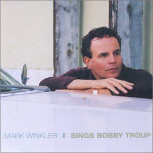 Sings Bobby Troup by Mark Winkler