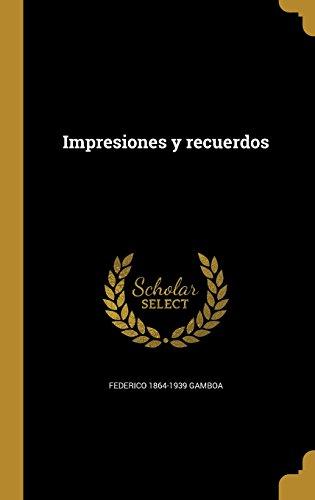 Impresiones y Recuerdos  [Gamboa, Federico 1864-1939] (Tapa Dura)