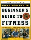 The Gold's Gym Beginner's Guide to Fitness (007142282X) by Porter,David