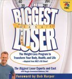 The Biggest Loser: The Weight Loss Program to Transform Your Body, Health, and Life-Adapted from NBC's Hit Show!
