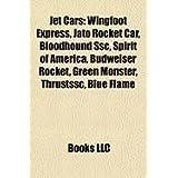 Jet Cars: Wingfoot Express, Jato Rocket Car, Bloodhound Ssc, Spirit of America, Budweiser Rocket, Green Monster...