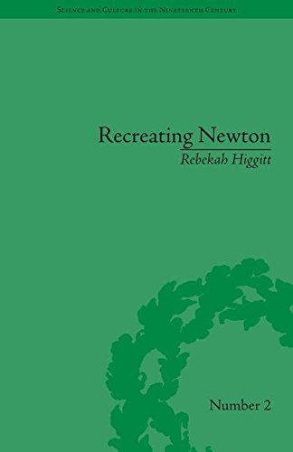 Recreating Newton: Newtonian Biography and the Making of Nineteenth-Century History of Science (Science and Culture in t