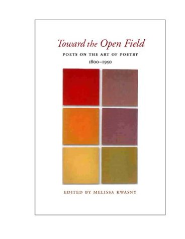 Toward the Open Field: Poets on the Art of Poetry 1800-1950 (Wesleyan Poetry)