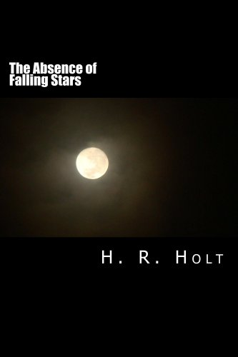 Book: The Absence of Falling Stars by H. R. Holt