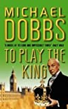 To Play the King (0006471641) by MICHAEL DOBBS