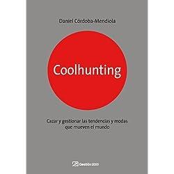 Coolhunting: Cazar y gestionar las tendencias y modas que mueven el mundo (MARKETING Y VENTAS)