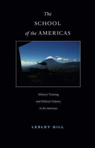 The School of the Americas: Military Training and Political Violence in the Americas (American Encounters/Global Interactions)