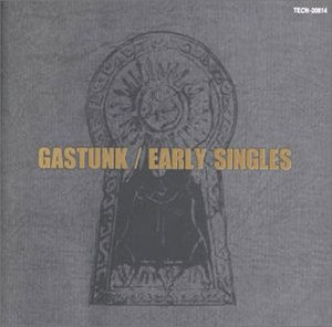 GASTUNK EARLY SINGLES