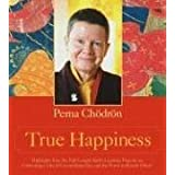 True Happiness ~ Pema Chodron