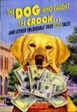 The Dog Who Caught the Crook & and Other Incredible True Dog Tales, Zullo, Allan
