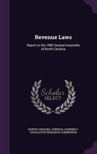 Revenue Laws: Report to the 1985 General Assembly of North Carolina