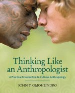 Thinking Like an Anthropologist A Practical Introduction to Cultural Anthropology (Paperback, 2007) PDF