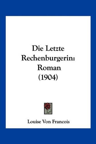 Die Letzte Rechenburgerin: Roman (1904)