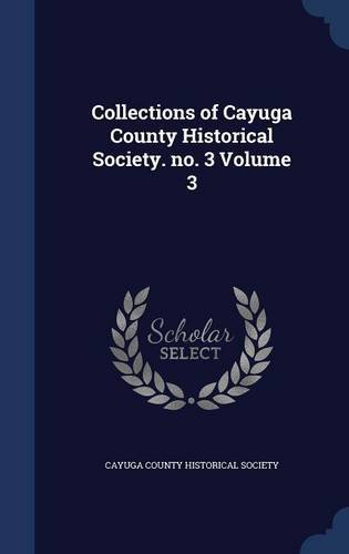 Collections of Cayuga County Historical Society. no. 3 Volume 3