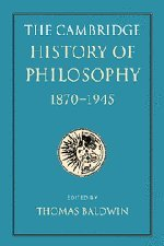 The Cambridge History of Philosophy 1870-1945