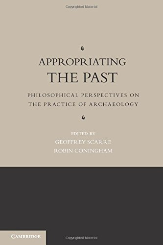Appropriating the Past: Philosophical Perspectives on the Practice of Archaeology