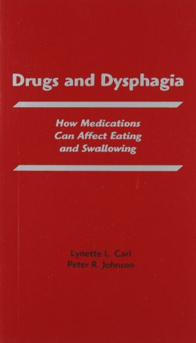 Drugs and Dysphagia: How Medications Can Affect Eating and Swallowing (Carl, Drugs and Dysphagia)