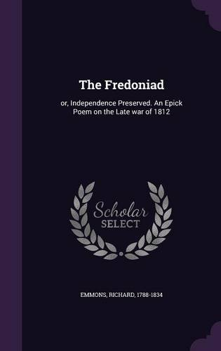 The Fredoniad: or, Independence Preserved. An Epick Poem on the Late war of 1812