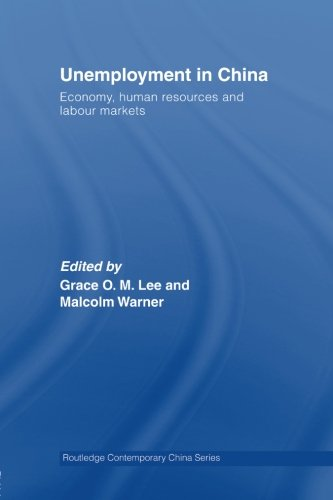 Unemployment in China: Economy, Human Resources and Labour Markets (Routledge Contemporary China Series)