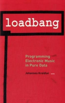 Loadbang: Programming Electronic Music in Pure Data