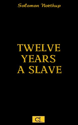 Solomon Northup - TWELVE YEARS A SLAVE (Illustrated)