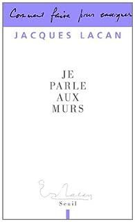 Je parle aux murs par Jacques Lacan