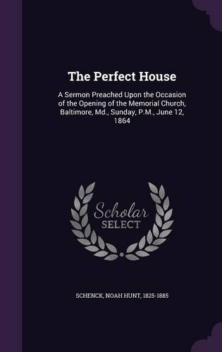 the-perfect-house-a-sermon-preached-upon-the-occasion-of-the-opening-of-the-memorial-church-baltimor