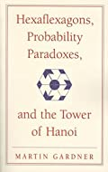 HEXAFLEXAGONS, PROBABILITY, PARADOXES AND THE TOWER OF HANOI: MARTIN GARDNER'S FIRST BOOK OF MATHEMATICAL PUZZLES AND GAMES