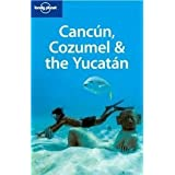 "Canc�n, Cozumel & the Yucat�n (Lonely Planet Cancun, Cozumel & the Yucatan)von ""Greg Benchwick"""